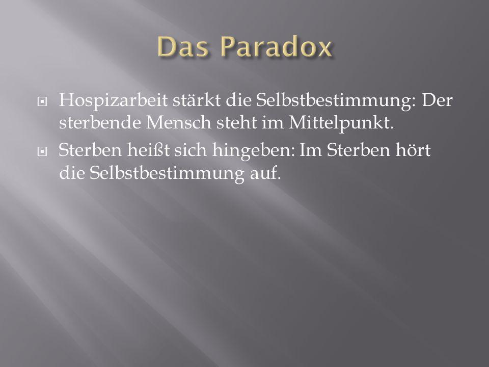 Das ParadoxHospizarbeit stärkt die Selbstbestimmung: Der sterbende Mensch steht im Mittelpunkt.