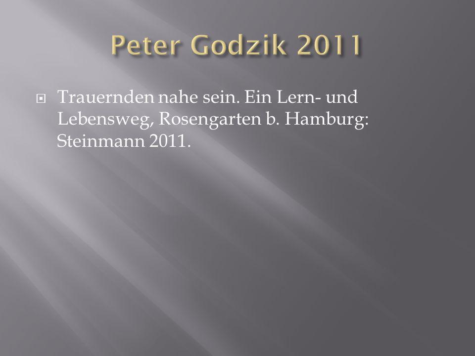 Peter Godzik 2011 Trauernden nahe sein. Ein Lern- und Lebensweg, Rosengarten b.