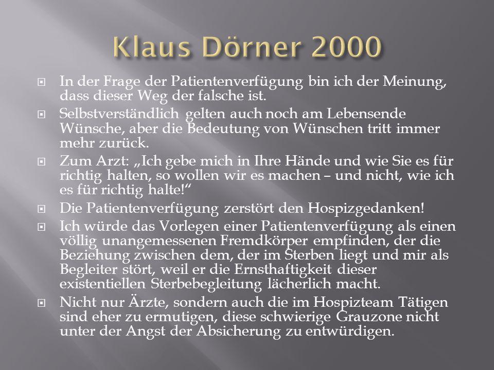 Klaus Dörner 2000 In der Frage der Patientenverfügung bin ich der Meinung, dass dieser Weg der falsche ist.