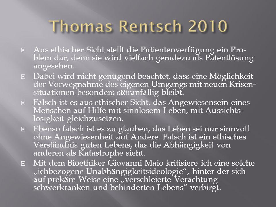 Thomas Rentsch 2010 Aus ethischer Sicht stellt die Patientenverfügung ein Pro-blem dar, denn sie wird vielfach geradezu als Patentlösung angesehen.