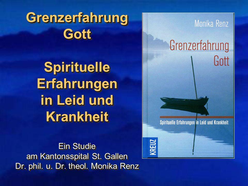 Grenzerfahrung Gott Spirituelle Erfahrungen in Leid und Krankheit Ein Studie am Kantonsspital St.