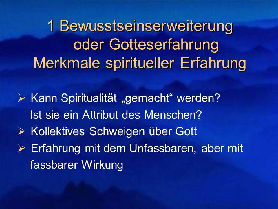 1 Bewusstseinserweiterung oder Gotteserfahrung Merkmale spiritueller Erfahrung