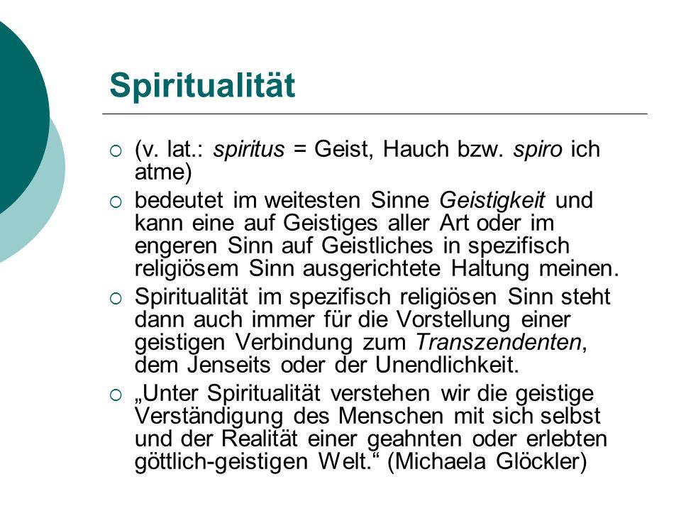 Spiritualität (v. lat.: spiritus = Geist, Hauch bzw. spiro ich atme)