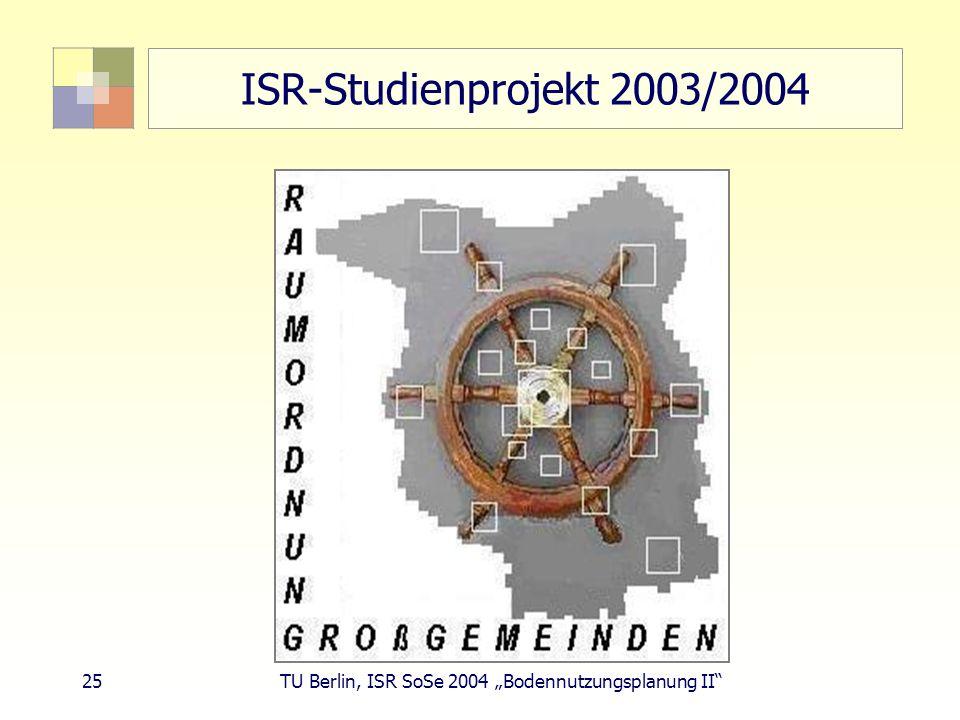 """ISR-Studienprojekt 2003/2004 25 TU Berlin, ISR SoSe 2004 """"Bodennutzungsplanung II"""