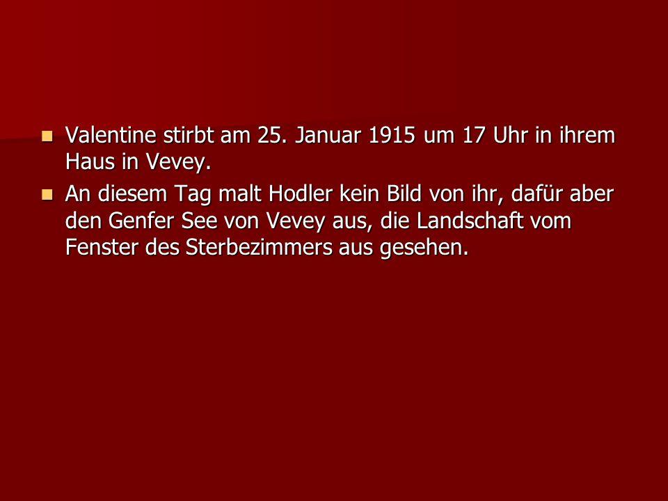 Valentine stirbt am 25. Januar 1915 um 17 Uhr in ihrem Haus in Vevey.
