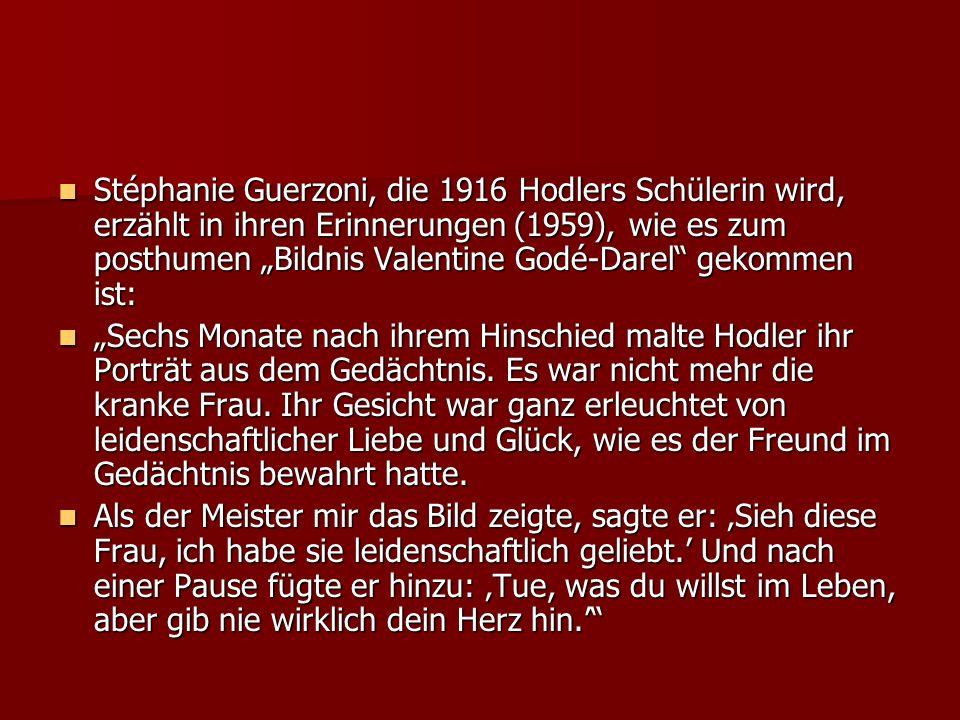 """Stéphanie Guerzoni, die 1916 Hodlers Schülerin wird, erzählt in ihren Erinnerungen (1959), wie es zum posthumen """"Bildnis Valentine Godé-Darel gekommen ist:"""