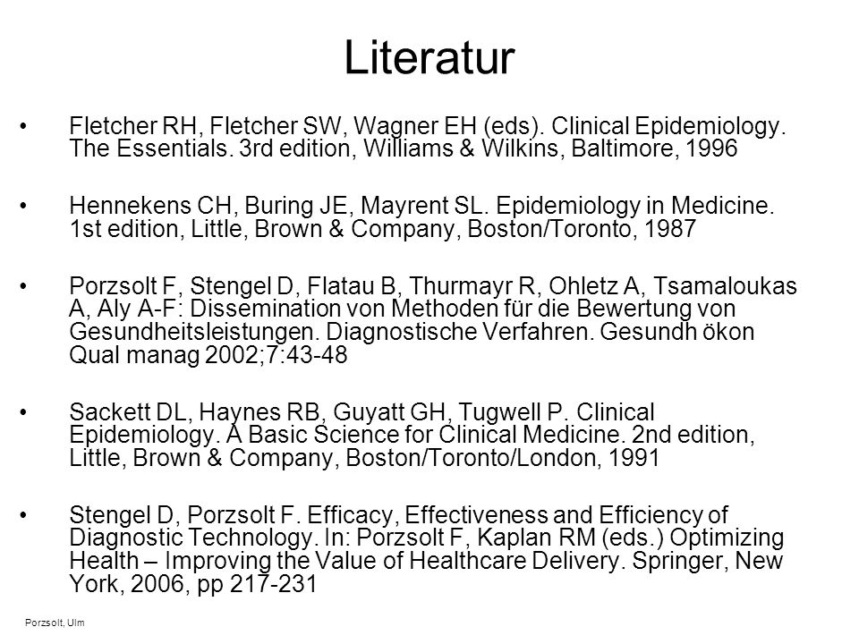 Literatur Fletcher RH, Fletcher SW, Wagner EH (eds). Clinical Epidemiology. The Essentials. 3rd edition, Williams & Wilkins, Baltimore, 1996.