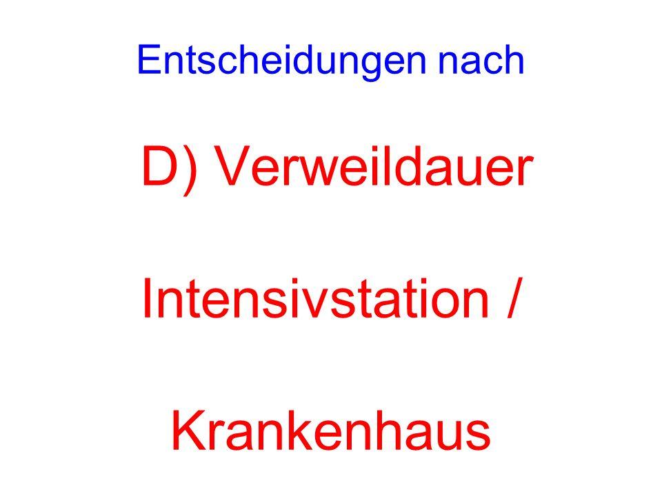 Entscheidungen nach D) Verweildauer Intensivstation / Krankenhaus