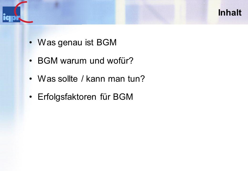 Inhalt Was genau ist BGM BGM warum und wofür Was sollte / kann man tun Erfolgsfaktoren für BGM