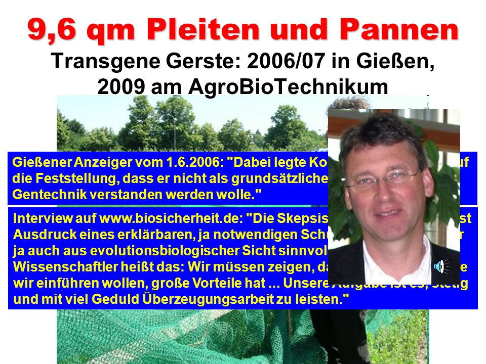 9,6 qm Pleiten und Pannen Transgene Gerste: 2006/07 in Gießen, 2009 am AgroBioTechnikum