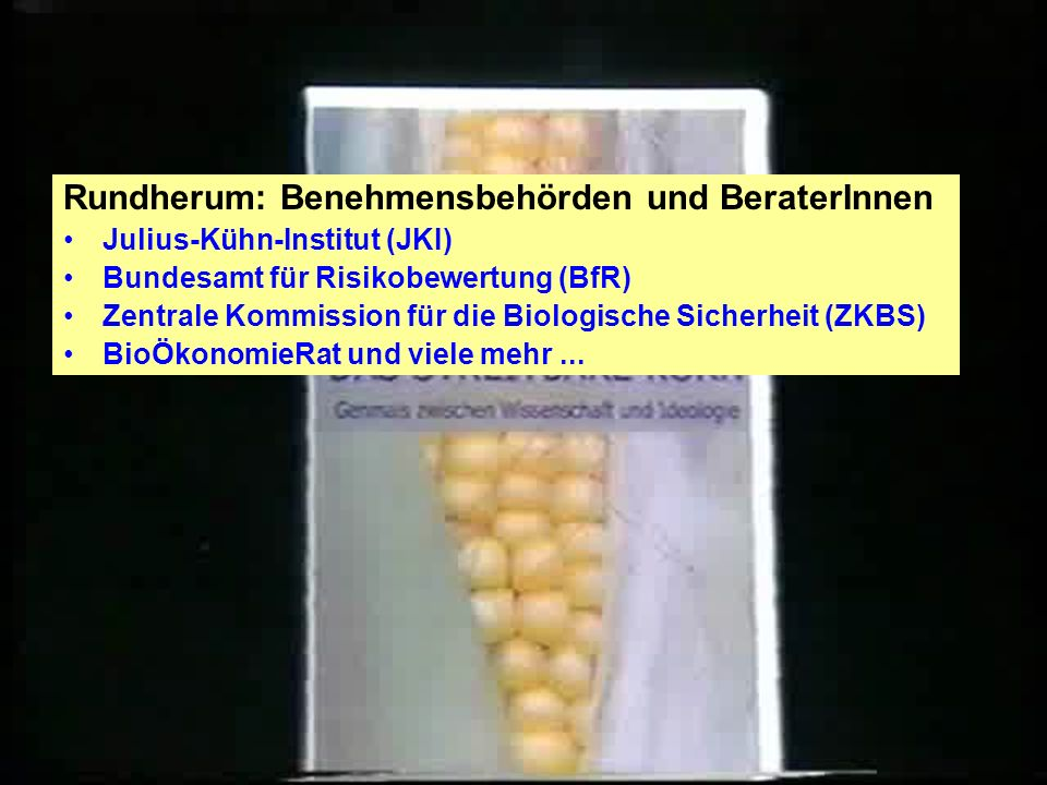BVLDie Zuständigen für alle Freisetzungen! Quote: 100 Prozent genehmigt! Rundherum: Benehmensbehörden und BeraterInnen.