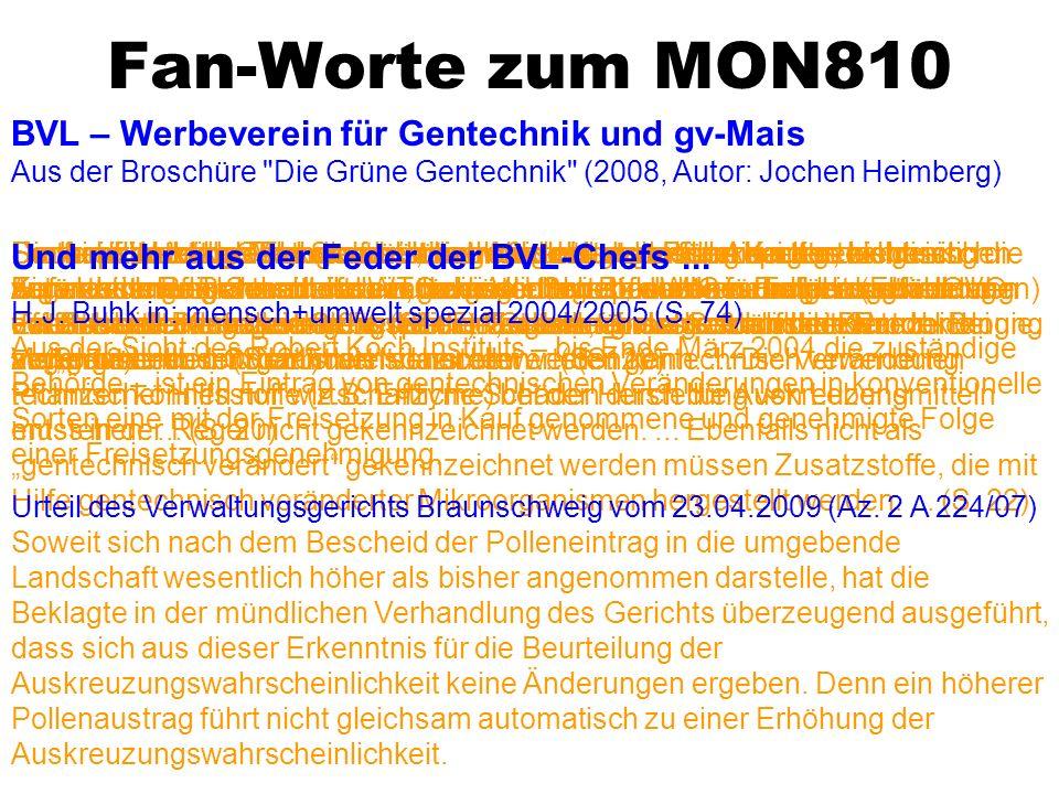 Fan-Worte zum MON810 BVL – Werbeverein für Gentechnik und gv-Mais Aus der Broschüre Die Grüne Gentechnik (2008, Autor: Jochen Heimberg)