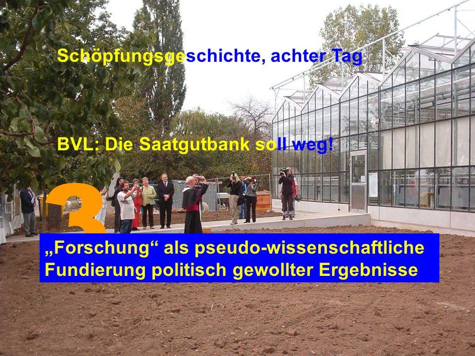 3 Schöpfungsgeschichte, achter Tag BVL: Die Saatgutbank soll weg!