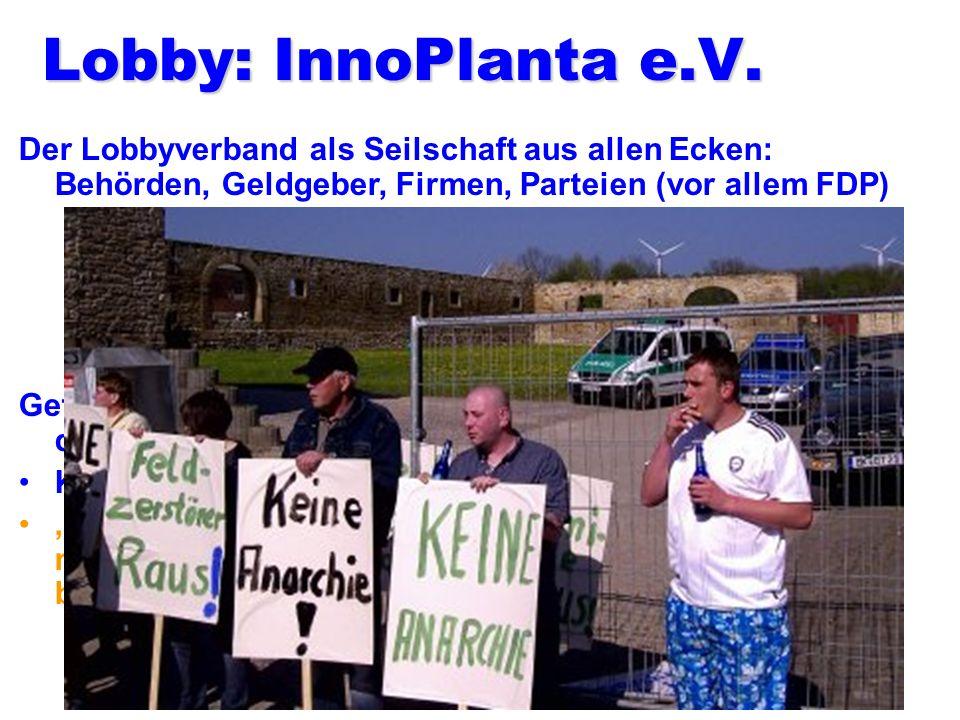 Lobby: InnoPlanta e.V. Der Lobbyverband als Seilschaft aus allen Ecken: Behörden, Geldgeber, Firmen, Parteien (vor allem FDP)