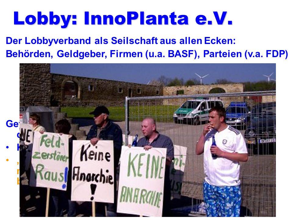 Lobby: InnoPlanta e.V. Der Lobbyverband als Seilschaft aus allen Ecken: Behörden, Geldgeber, Firmen (u.a. BASF), Parteien (v.a. FDP)