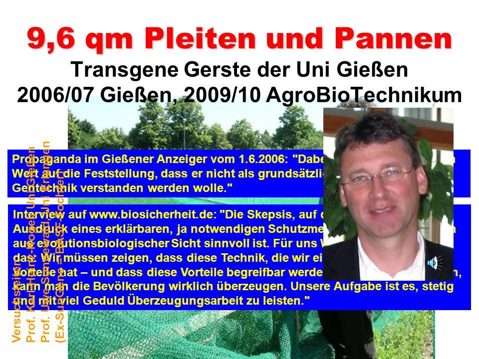 9,6 qm Pleiten und Pannen Transgene Gerste der Uni Gießen 2006/07 Gießen, 2009/10 AgroBioTechnikum