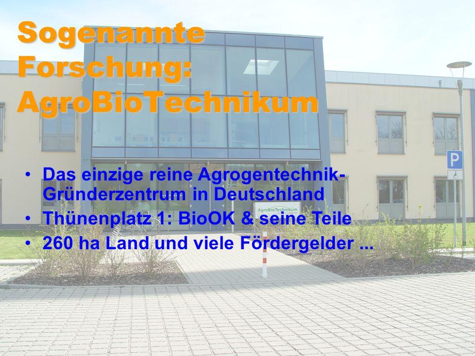 Sogenannte Forschung: AgroBioTechnikum