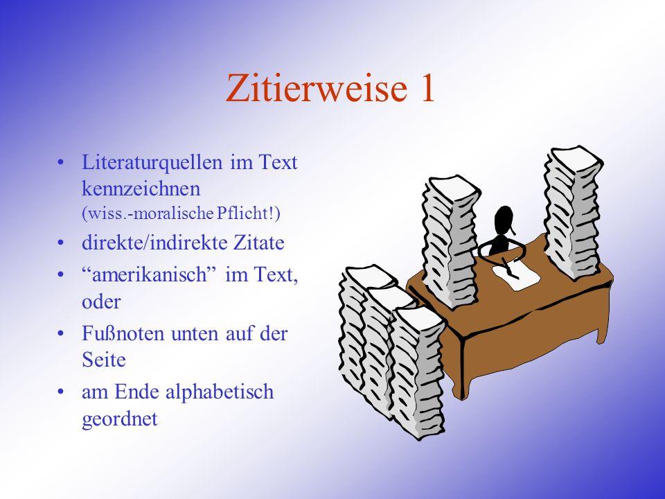 Zitierweise 1Literaturquellen im Text kennzeichnen (wiss.-moralische Pflicht!) direkte/indirekte Zitate.