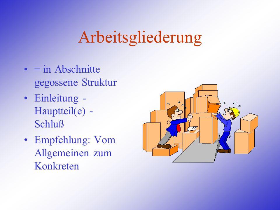 Arbeitsgliederung = in Abschnitte gegossene Struktur