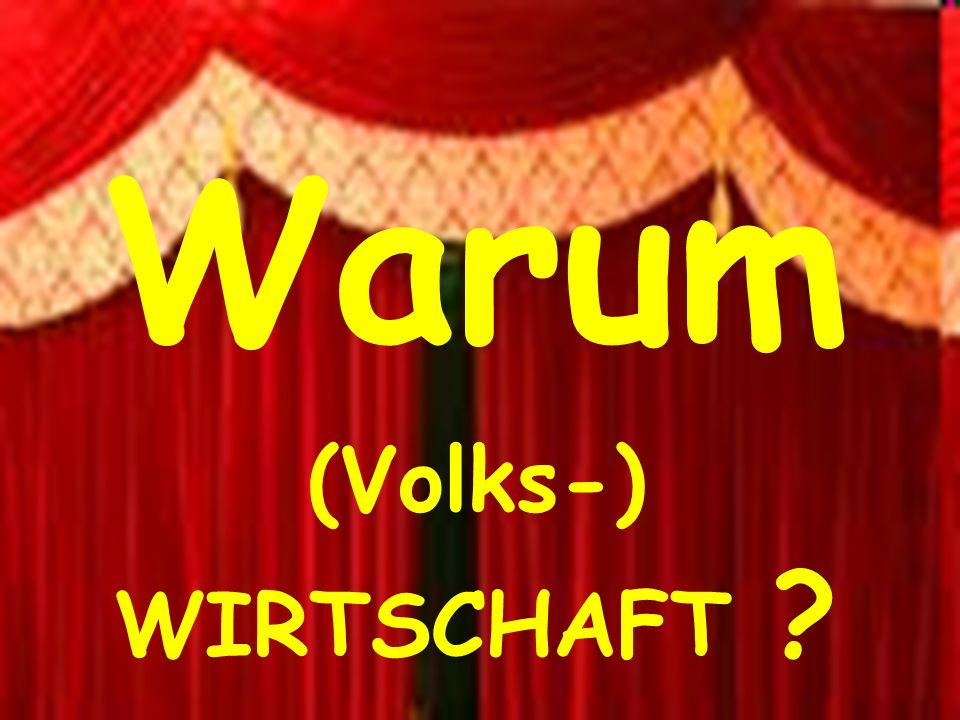 Warum (Volks-) WIRTSCHAFT
