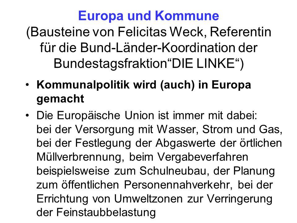 Europa und Kommune (Bausteine von Felicitas Weck, Referentin für die Bund-Länder-Koordination der Bundestagsfraktion DIE LINKE )