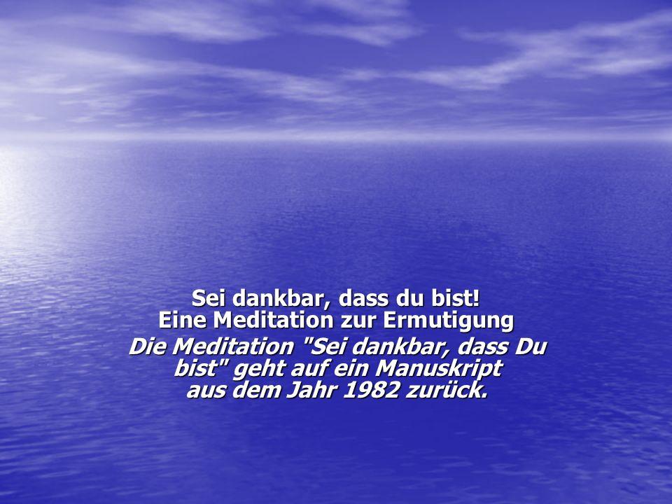 Sei dankbar, dass du bist! Eine Meditation zur Ermutigung