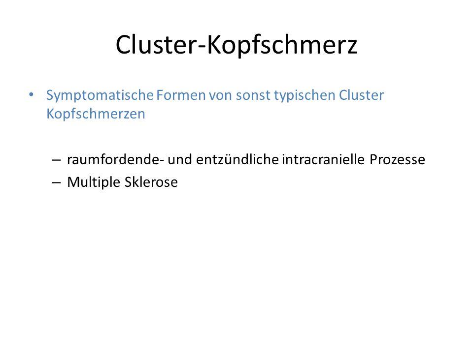 Cluster-Kopfschmerz Symptomatische Formen von sonst typischen Cluster Kopfschmerzen. raumfordende- und entzündliche intracranielle Prozesse.