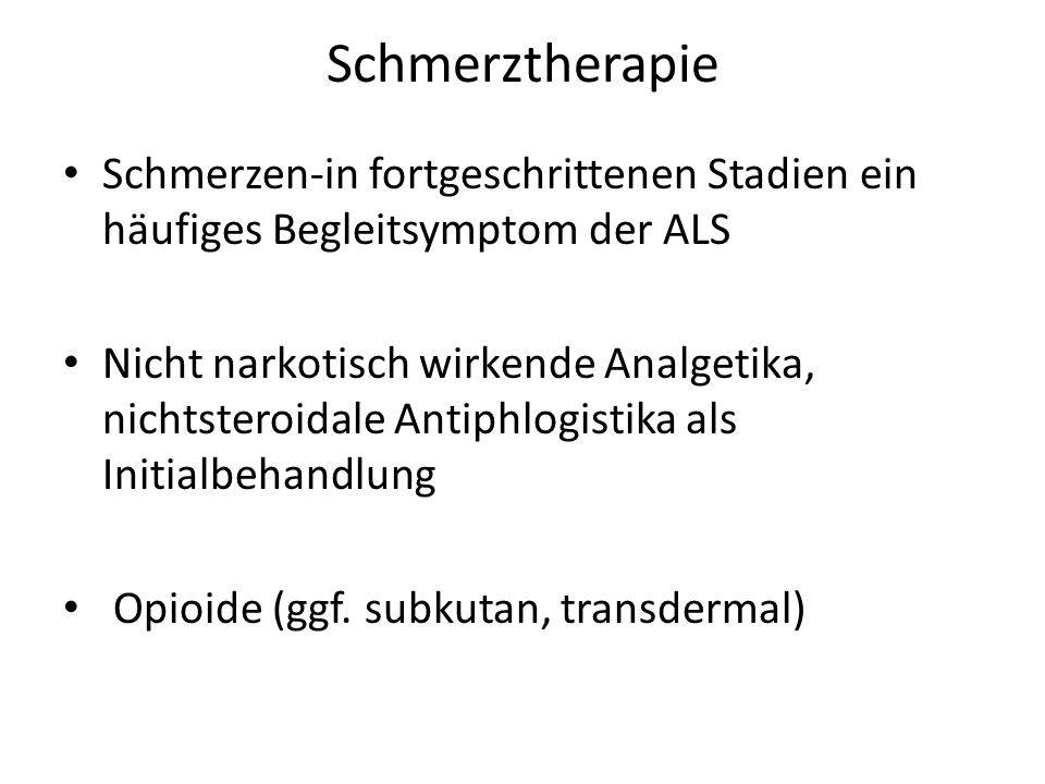 Schmerztherapie Schmerzen-in fortgeschrittenen Stadien ein häufiges Begleitsymptom der ALS.