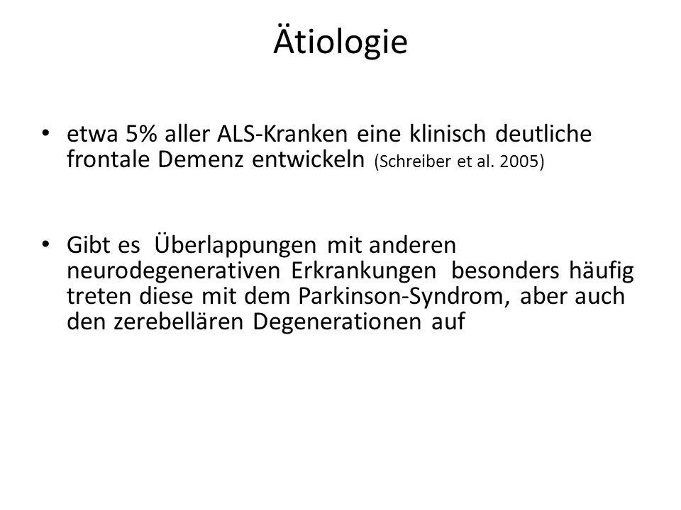 Ätiologie etwa 5% aller ALS-Kranken eine klinisch deutliche frontale Demenz entwickeln (Schreiber et al. 2005)
