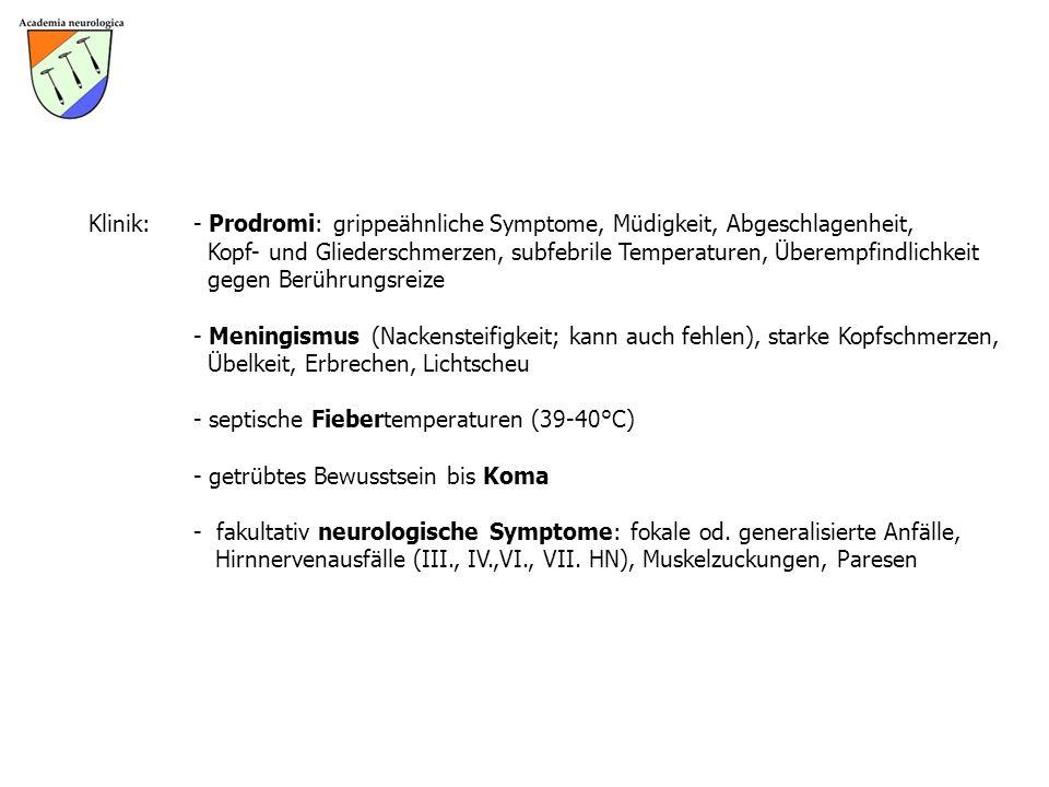 Klinik: - Prodromi: grippeähnliche Symptome, Müdigkeit, Abgeschlagenheit,