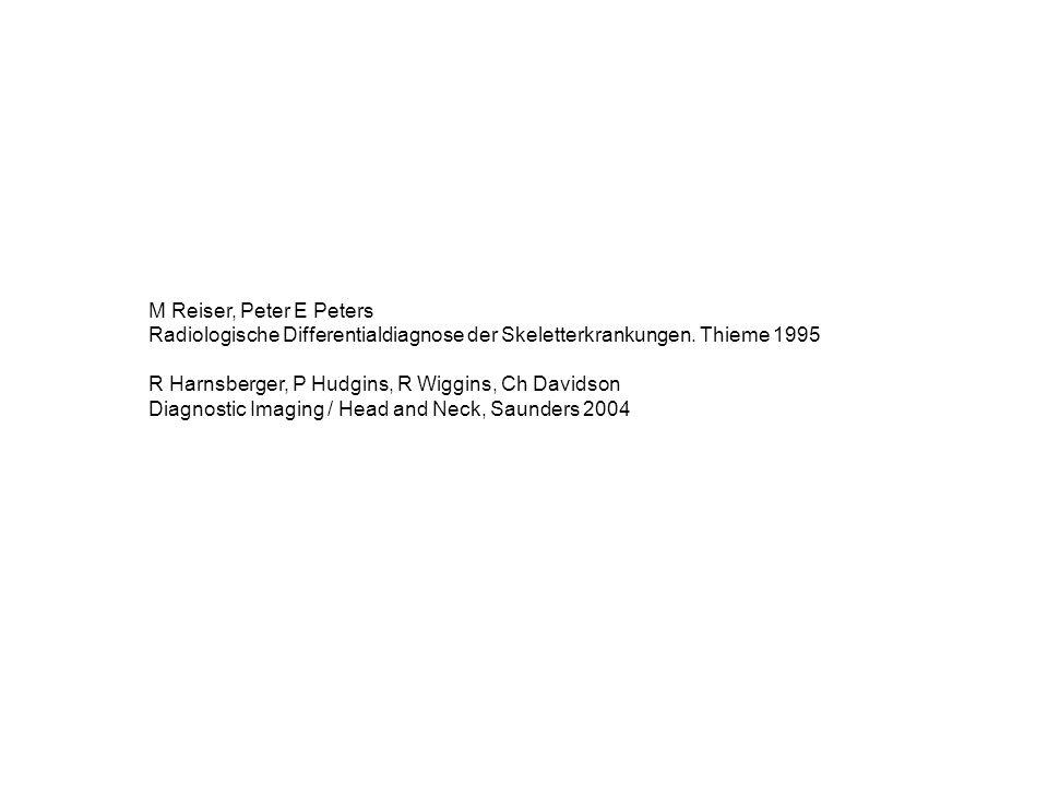 M Reiser, Peter E Peters Radiologische Differentialdiagnose der Skeletterkrankungen. Thieme 1995. R Harnsberger, P Hudgins, R Wiggins, Ch Davidson.