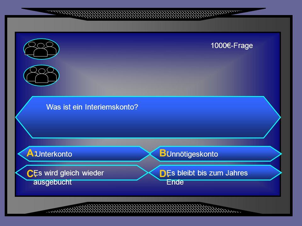 A: B: C: D: 1000€-Frage Was ist ein Interiemskonto Unterkonto