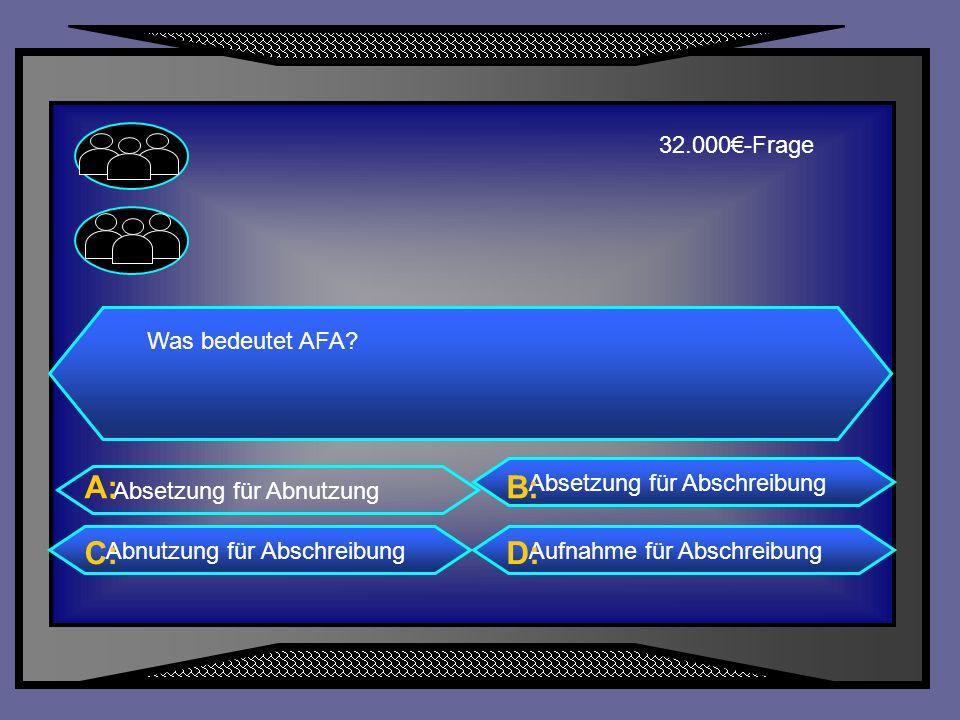 A: B: C: D: 32.000€-Frage Was bedeutet AFA Absetzung für Abschreibung