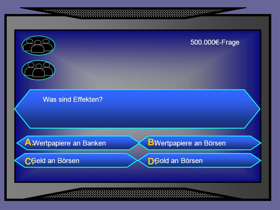 A: B: C: D: 500.000€-Frage Was sind Effekten Wertpapiere an Banken