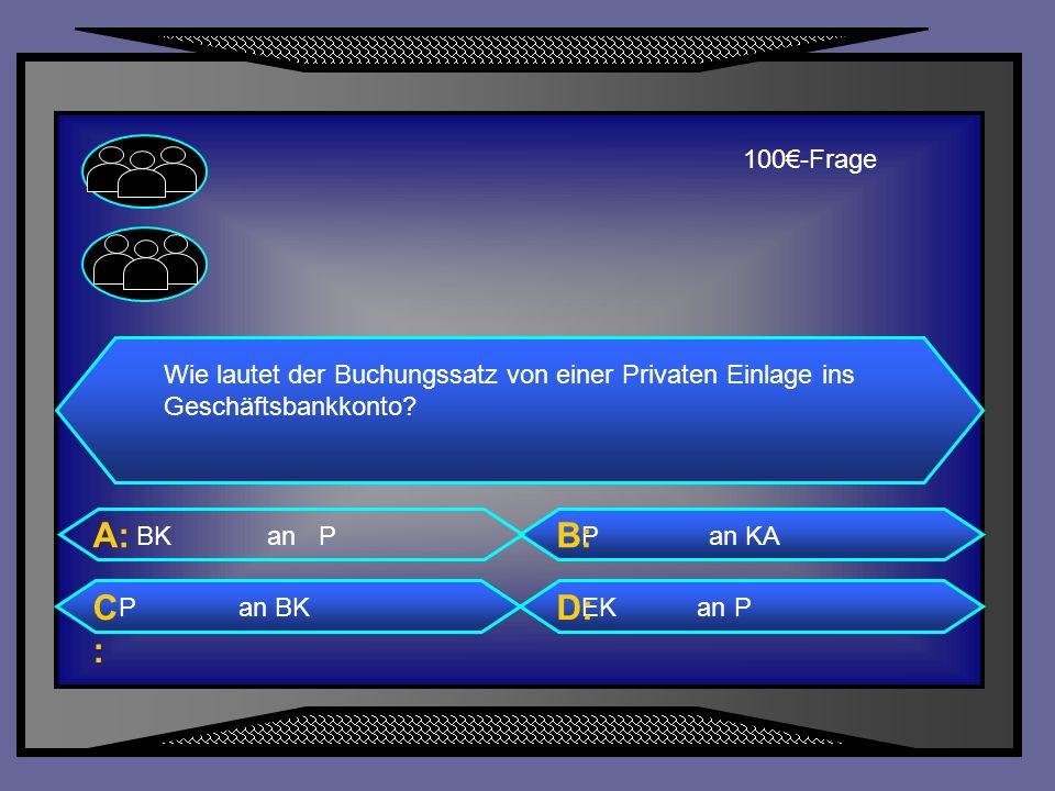 100€-Frage Wie lautet der Buchungssatz von einer Privaten Einlage ins Geschäftsbankkonto BK an P.
