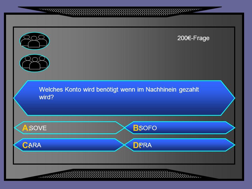 200€-Frage Welches Konto wird benötigt wenn im Nachhinein gezahlt wird SOVE. A: SOFO. B: ARA.