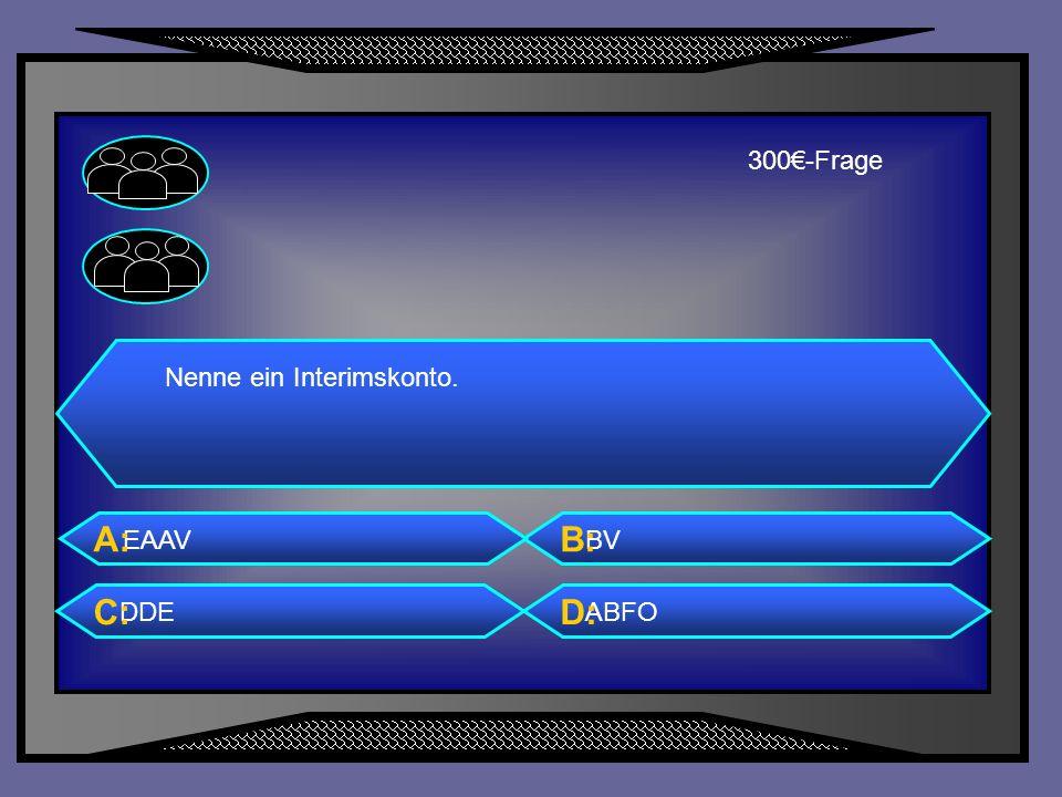 300€-Frage Nenne ein Interimskonto. EAAV A: BV B: DDE C: ABFO D: