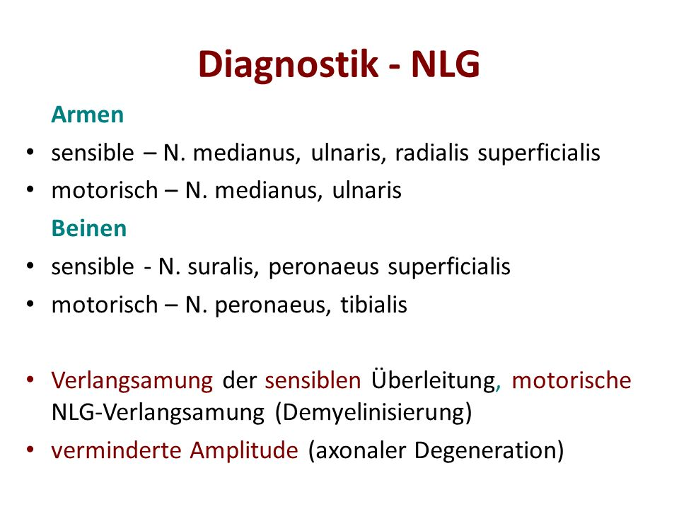 Diagnostik - NLG Armen. sensible – N. medianus, ulnaris, radialis superficialis. motorisch – N. medianus, ulnaris.