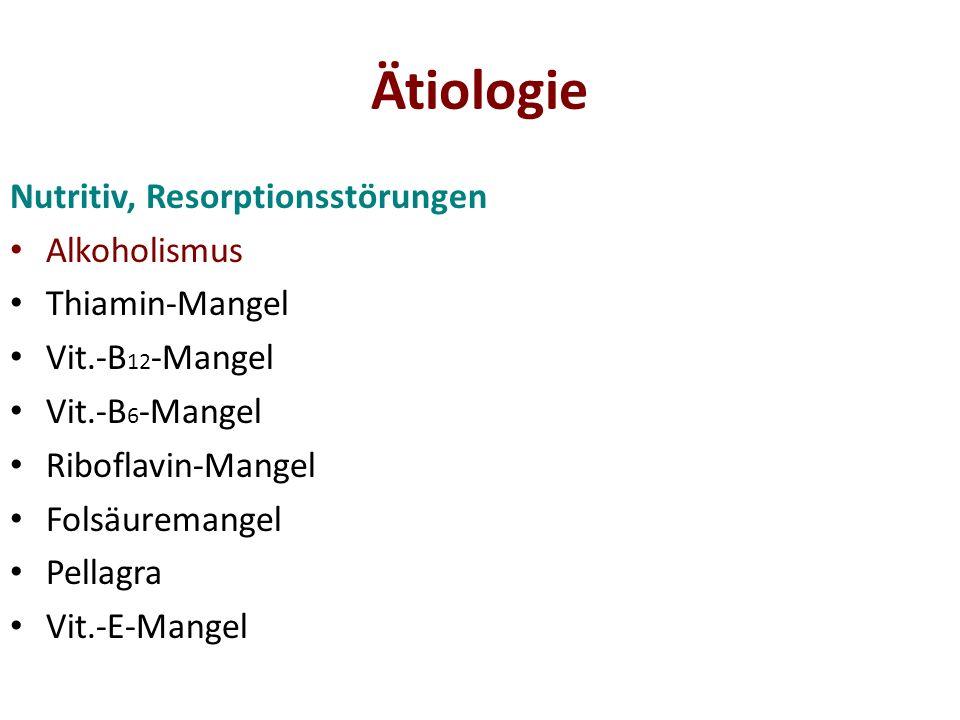 Ätiologie Nutritiv, Resorptionsstörungen Alkoholismus Thiamin-Mangel