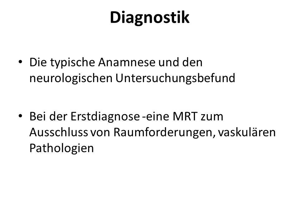 Diagnostik Die typische Anamnese und den neurologischen Untersuchungsbefund.