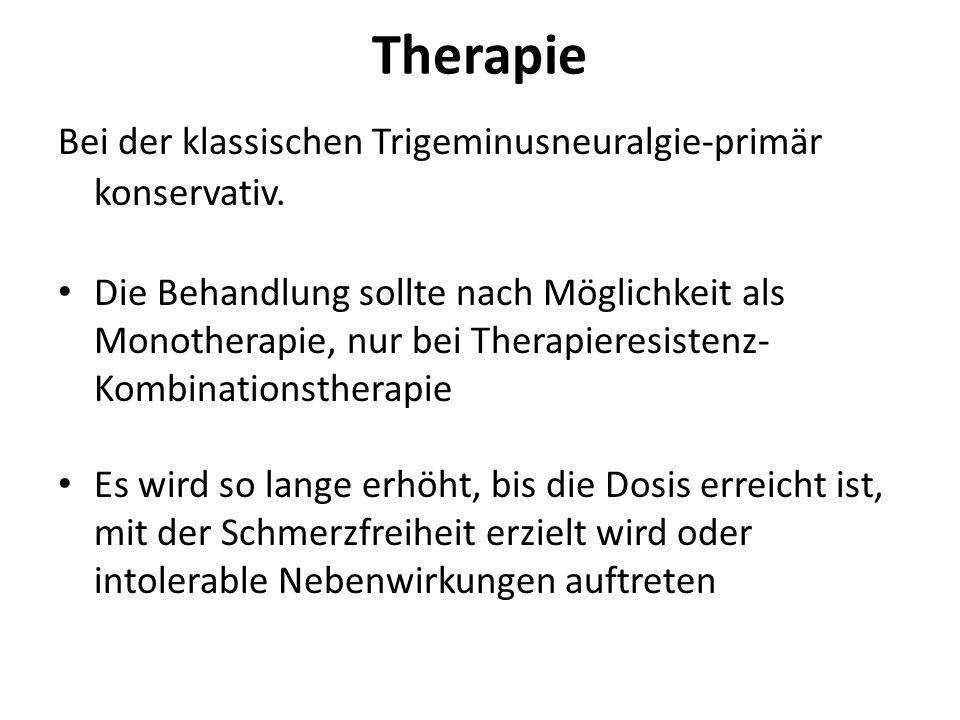 Therapie Bei der klassischen Trigeminusneuralgie-primär konservativ.