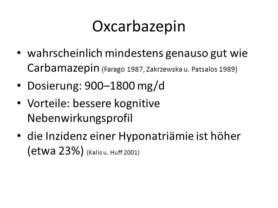 Oxcarbazepin wahrscheinlich mindestens genauso gut wie Carbamazepin (Farago 1987, Zakrzewska u. Patsalos 1989)