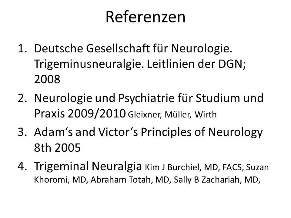 Referenzen Deutsche Gesellschaft für Neurologie. Trigeminusneuralgie. Leitlinien der DGN; 2008.
