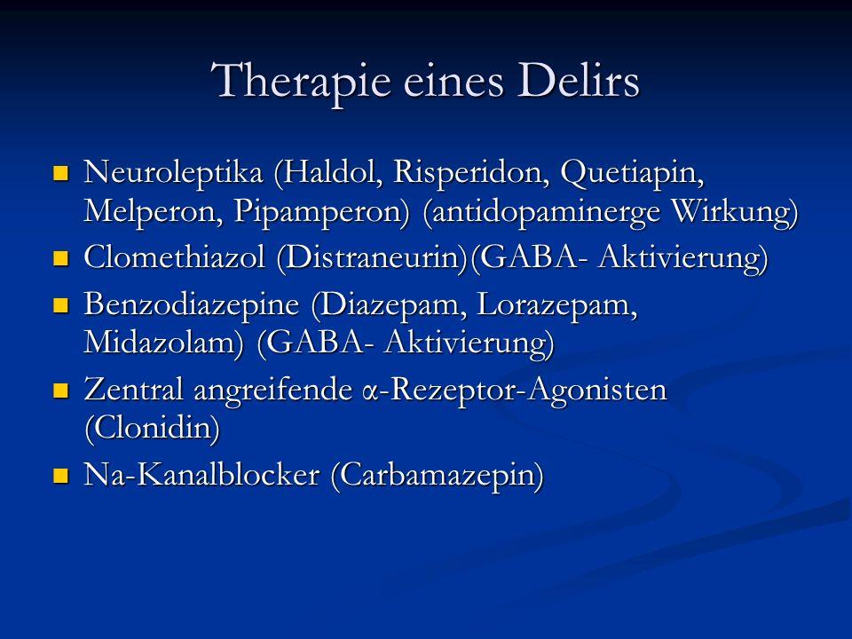 Therapie eines Delirs Neuroleptika (Haldol, Risperidon, Quetiapin, Melperon, Pipamperon) (antidopaminerge Wirkung)