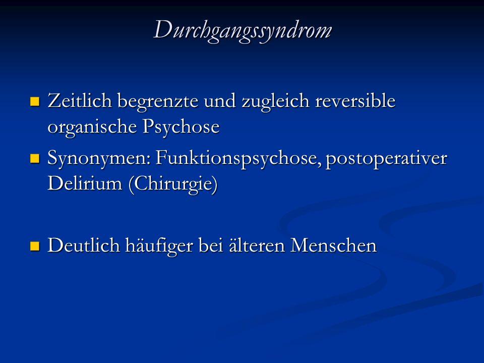 Durchgangssyndrom Zeitlich begrenzte und zugleich reversible organische Psychose. Synonymen: Funktionspsychose, postoperativer Delirium (Chirurgie)