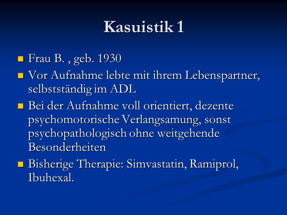 Kasuistik 1 Frau B. , geb. 1930. Vor Aufnahme lebte mit ihrem Lebenspartner, selbstständig im ADL.