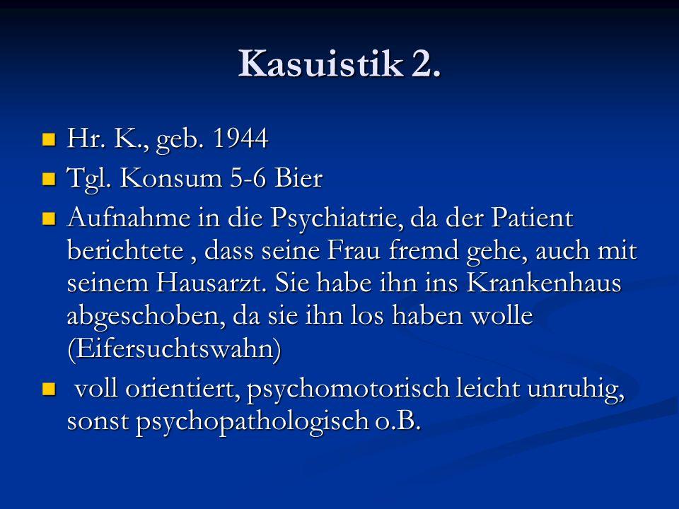 Kasuistik 2. Hr. K., geb. 1944 Tgl. Konsum 5-6 Bier