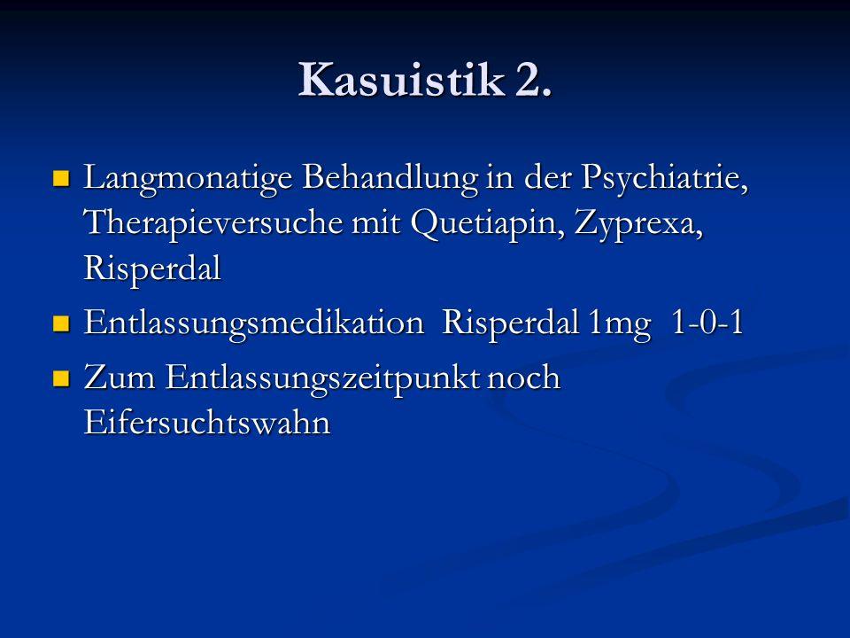 Kasuistik 2. Langmonatige Behandlung in der Psychiatrie, Therapieversuche mit Quetiapin, Zyprexa, Risperdal.