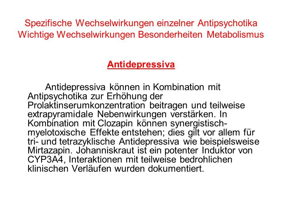 Spezifische Wechselwirkungen einzelner Antipsychotika Wichtige Wechselwirkungen Besonderheiten Metabolismus