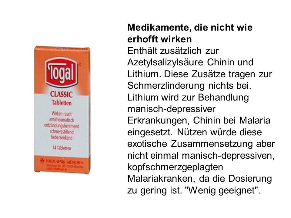 Medikamente, die nicht wie erhofft wirken Enthält zusätzlich zur Azetylsalizylsäure Chinin und Lithium.